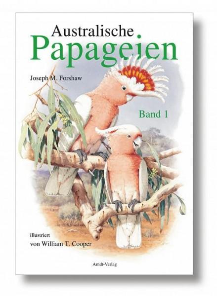 Australische Papageien Band 1: 304 S., (23 cm x 31,5 cm), zahlreiche farbige Fotos, Illustrationen und Verbreitungskarten