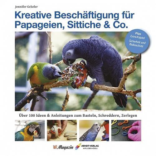 Beschäftigung für Papageien und Sittiche: 112 Seiten
