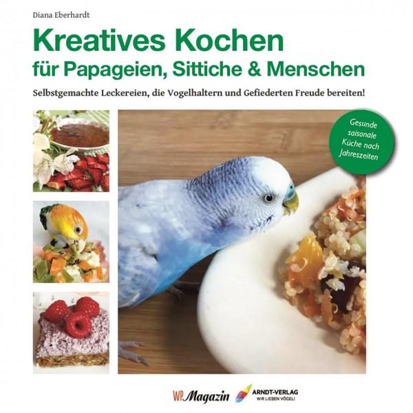 Kreatives Kochen für Papageien, Sittiche und Menschen, das Kochbuch für Papageien- und Sittichhalter.