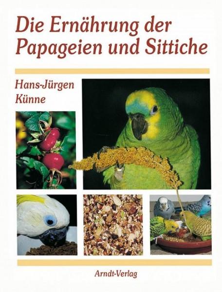 Die Ernährung der Papageien und Sittiche: 176 S., (21 cm x 26 cm), über 100 farbige Fotos