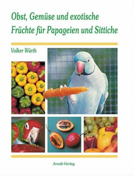 Obst, Gemüse und exotische Früchte für Papageien und Sittiche: 128 S., (21 cm x 26 cm), über 100 farbige Fotos