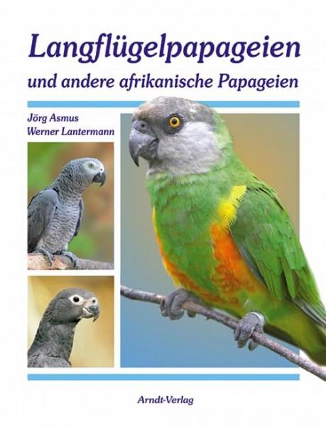 Langflügelpapageien und andere afrikanische Papageien: Format 26,4 x 21,6 cm, fester Umschlag, 176 S., ca. 170 Abbildungen